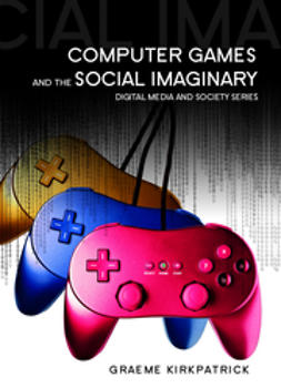 Kirkpatrick, Graeme - Computer Games and the Social Imaginary, e-bok
