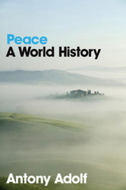 Adolf, Antony - Peace: A World History, e-bok