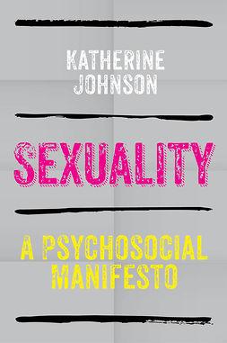 Johnson, Katherine - Sexuality: A Psychosocial Manifesto, ebook