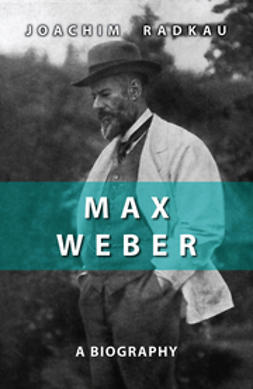 Radkau, Joachim - Max Weber: A Biography, ebook