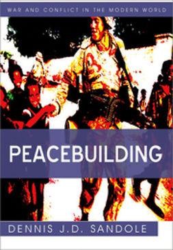 Sandole, Dennis J. D. - Peacebuilding, ebook