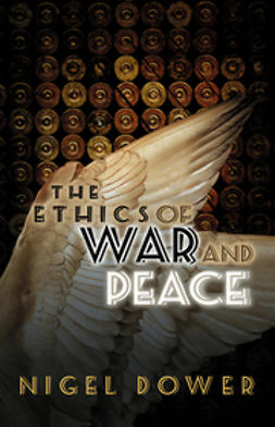 Dower, Nigel - The Ethics of War and Peace, ebook