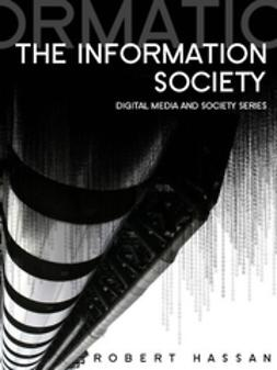 Hassan, Robert - The Information Society: Cyber Dreams and Digital Nightmares, ebook