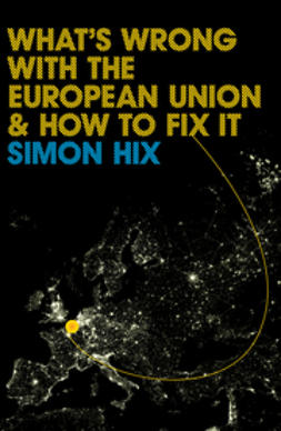 Hix, Simon - What's Wrong with the Europe Union and How to Fix It, ebook