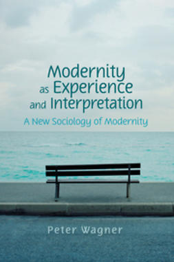 Wagner, Peter - Modernity as Experience and Interpretation, e-bok