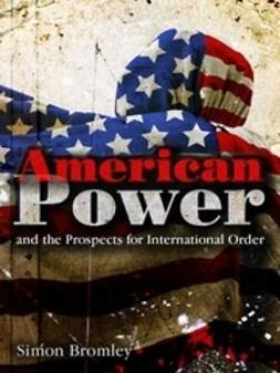 Bromley, Simon - American Power and the Prospects for International Order, ebook