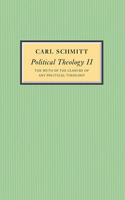 Schmitt, Carl - Political Theology II: The Myth of the Closure of any Political Theology, ebook
