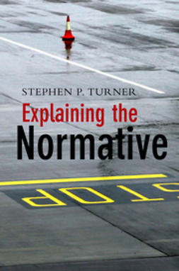 Turner, Stephen P. - Explaining the Normative, e-kirja