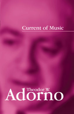 Adorno, Theodor W. - Current of Music, ebook