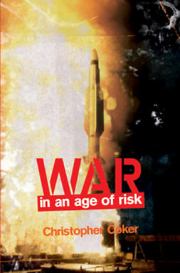 Coker, Christopher - War in an Age of Risk, ebook