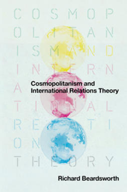 Beardsworth, Richard - Cosmopolitanism and International Relations Theory, ebook
