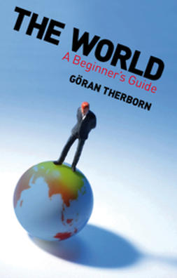 Therborn, Göran - The World: A Beginner's Guide, e-bok