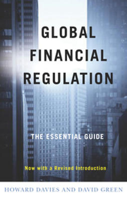 Davies, Howard - Global Financial Regulation: The Essential Guide (Now with a Revised Introduction), ebook