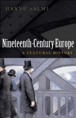 Salmi, Hannu - 19th Century Europe: A Cultural History, e-bok
