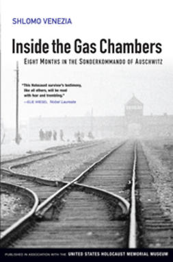 Venezia, Shlomo - Inside the Gas Chambers: Eight Months in the Sonderkommando of Auschwitz, ebook