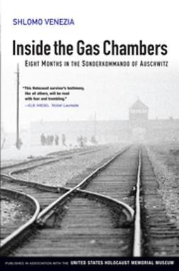 Venezia, Shlomo - Inside the Gas Chambers: Eight Months in the Sonderkommando of Auschwitz, ebook