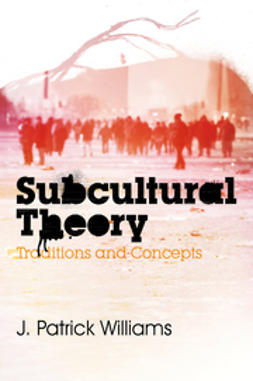 Williams, J. Patrick - Subcultural Theory: Traditions and Concepts, ebook