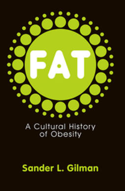 Gilman, Sander L. - Fat: A Cultural History of Obesity, ebook