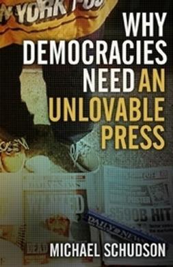 Schudson, Michael - Why Democracies Need an Unlovable Press, e-bok