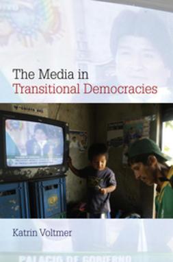 Voltmer, Katrin - The Media in Transitional Democracies, e-bok