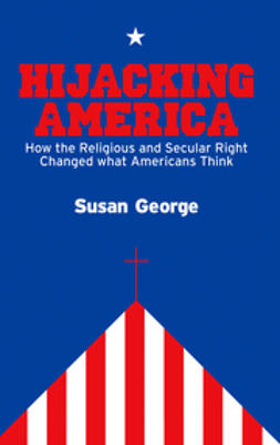George, Susan - Hijacking America: How the Secular and Religious Right Changed What Americans Think, ebook