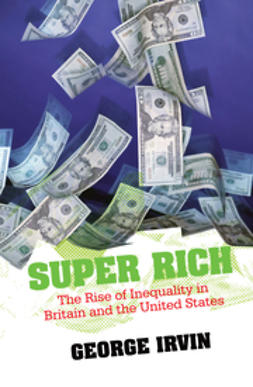 Irvin, George - Super Rich: The Rise of Inequality in Britain and the United States, ebook