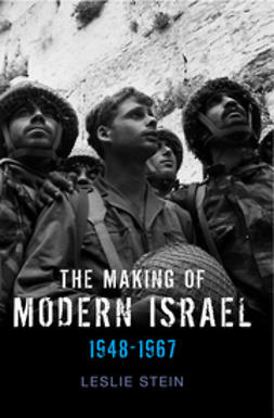 Stein, Leslie - The Making of Modern Israel: 1948-1967, ebook