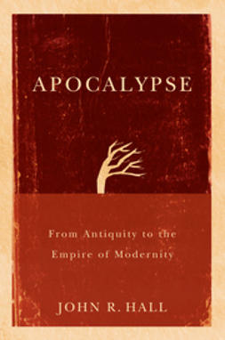 Hall, John R. - Apocalypse: From Antiquity to the Empire of Modernity, ebook