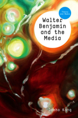Kang, Jaeho - Walter Benjamin and the Media: The Spectacle of Modernity, ebook
