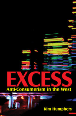 Humphery, Kim - Excess: Anti-consumerism in the West, ebook