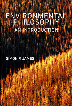 James, Simon P. - Environmental Philosophy: An Introduction, ebook