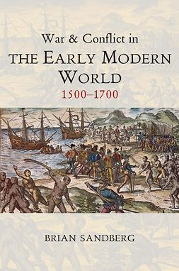 Sandberg, Brian - War and Conflict in the Early Modern World: 1500 - 1700, e-kirja
