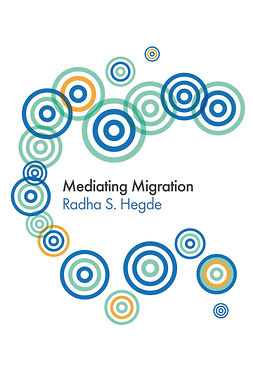 Hegde, Radha Sarma - Mediating Migration, e-bok