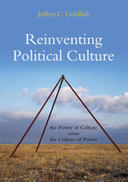 Goldfarb, Jeffrey C. - Reinventing Political Culture: The Power of Culture versus the Culture of Power, ebook