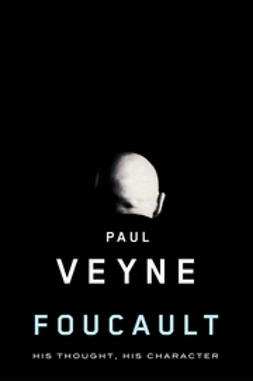 Veyne, Paul - Foucault: His Thought, His Character, ebook