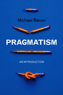 Bacon, Michael - Pragmatism: An Introduction, ebook