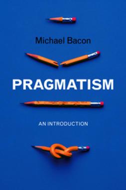 Bacon, Michael - Pragmatism: An Introduction, e-bok