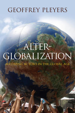 Pleyers, Geoffrey - Alter-Globalization: Becoming Actors in a Global Age, ebook