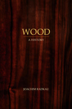 Radkau, Joachim - Wood: A History, ebook