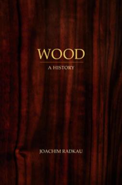 Radkau, Joachim - Wood: A History, ebook