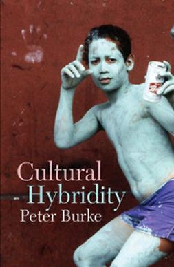 Burke, Peter - Cultural Hybridity, ebook