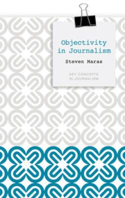 Maras, Steven - Objectivity in Journalism, e-bok