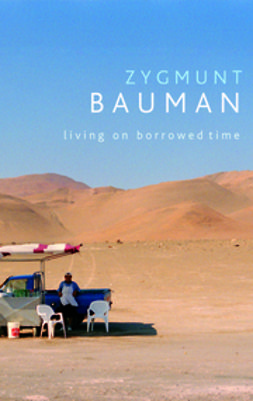 Bauman, Zygmunt - Living on Borrowed Time: Conversations with Citlali Rovirosa-Madrazo, ebook