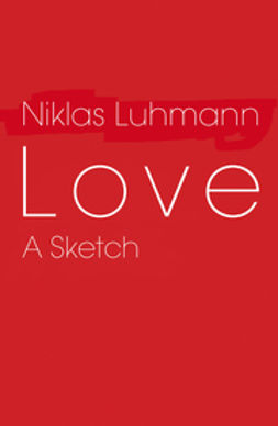 Luhmann, Niklas - Love: A Sketch, ebook