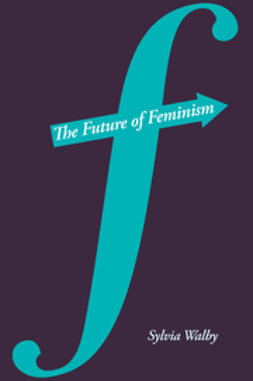 Walby, Sylvia - The Future of Feminism, e-bok