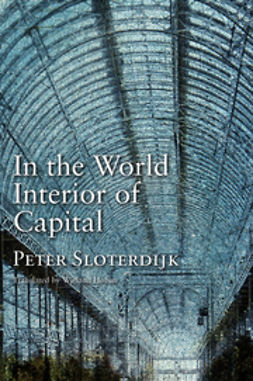 Sloterdijk, Peter - In the World Interior of Capital: Towards a Philosophical Theory of Globalization, ebook
