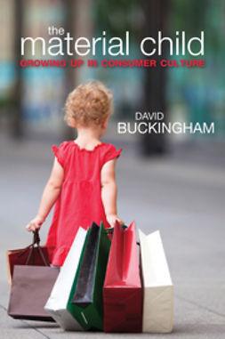 Buckingham, David - The Material Child, ebook