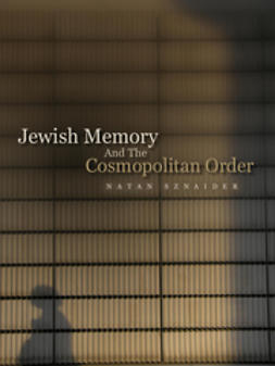 Sznaider, Natan - Jewish Memory And the Cosmopolitan Order, ebook