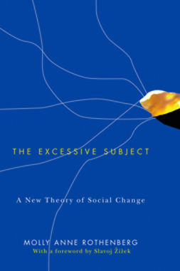 Rothenberg, Molly Anne - The Excessive Subject: A New Theory of Social Change, e-bok