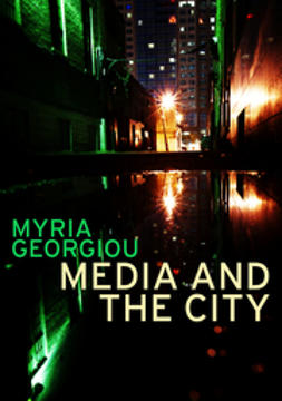 Georgiou, Myria - Media and the City: Cosmopolitanism and Difference, ebook